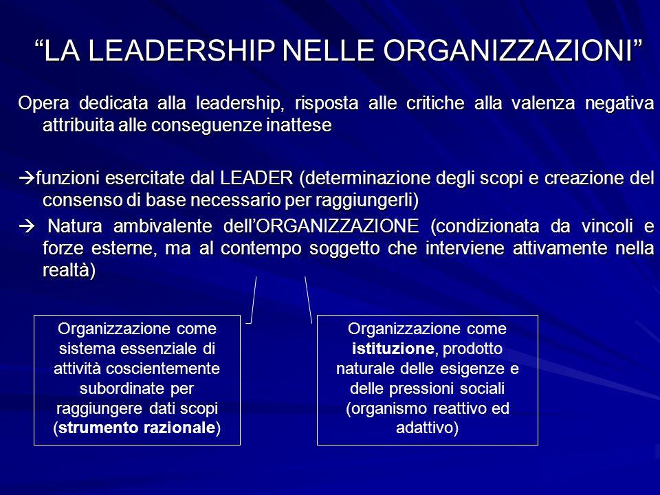 LA LEADERSHIP NELLE ORGANIZZAZIONI Opera dedicata alla leadership, risposta alle critiche alla valenza negativa attribuita alle conseguenze inattese f