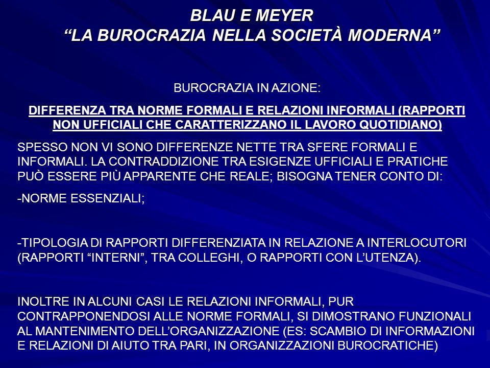 BLAU E MEYER LA BUROCRAZIA NELLA SOCIETÀ MODERNA BUROCRAZIA IN AZIONE: DIFFERENZA TRA NORME FORMALI E RELAZIONI INFORMALI (RAPPORTI NON UFFICIALI CHE