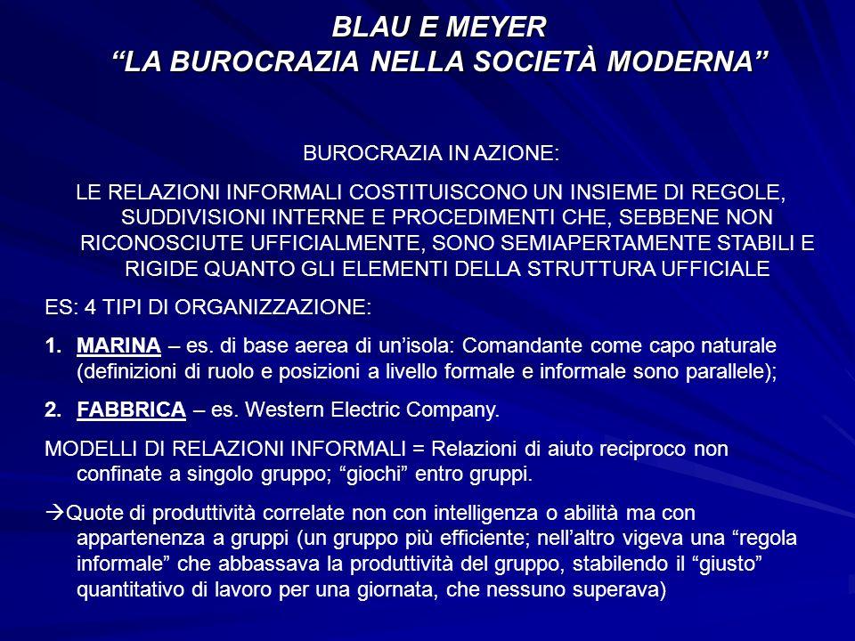 BLAU E MEYER LA BUROCRAZIA NELLA SOCIETÀ MODERNA BUROCRAZIA IN AZIONE: LE RELAZIONI INFORMALI COSTITUISCONO UN INSIEME DI REGOLE, SUDDIVISIONI INTERNE