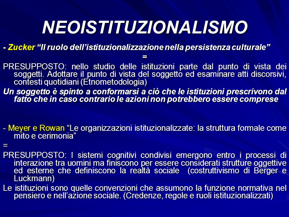 NEOISTITUZIONALISMO - Zucker Il ruolo dellistituzionalizzazione nella persistenza culturale = PRESUPPOSTO: nello studio delle istituzioni parte dal pu