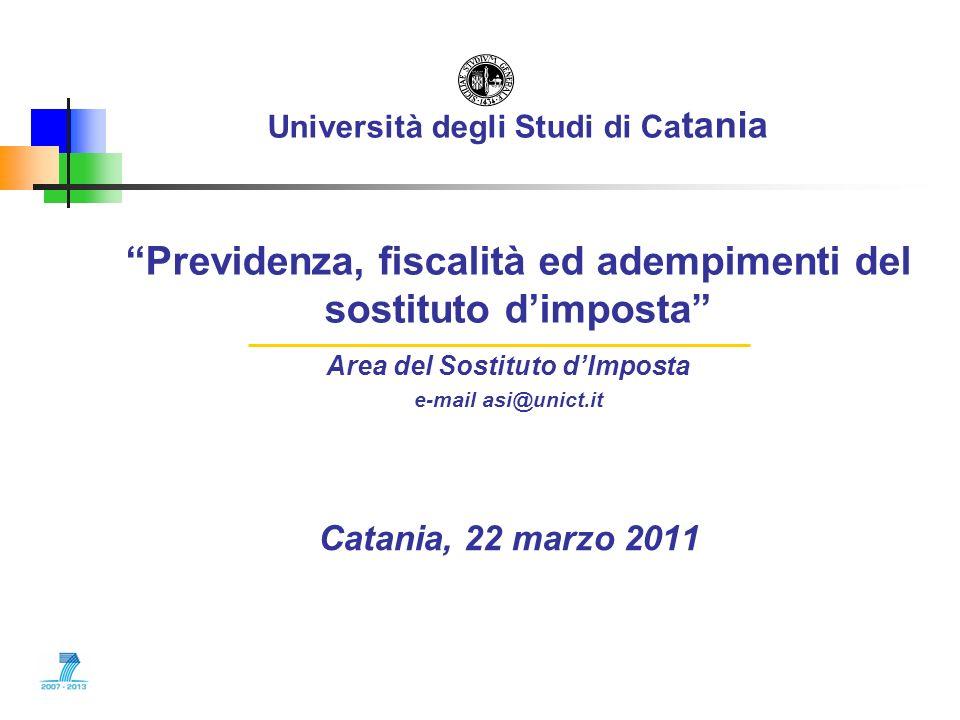 Università degli Studi di Ca tania Previdenza, fiscalità ed adempimenti del sostituto dimposta Area del Sostituto dImposta e-mail asi@unict.it Catania