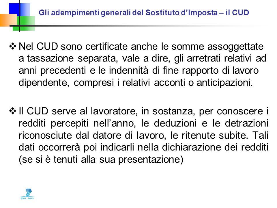 Gli adempimenti generali del Sostituto dImposta – il CUD Nel CUD sono certificate anche le somme assoggettate a tassazione separata, vale a dire, gli