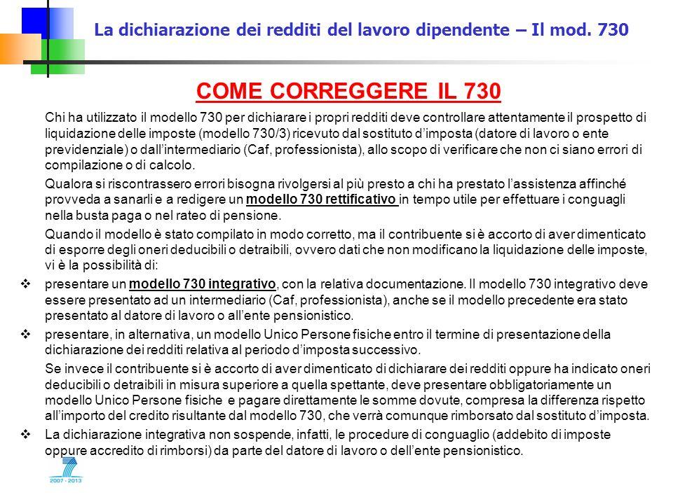 La dichiarazione dei redditi del lavoro dipendente – Il mod. 730 COME CORREGGERE IL 730 Chi ha utilizzato il modello 730 per dichiarare i propri reddi