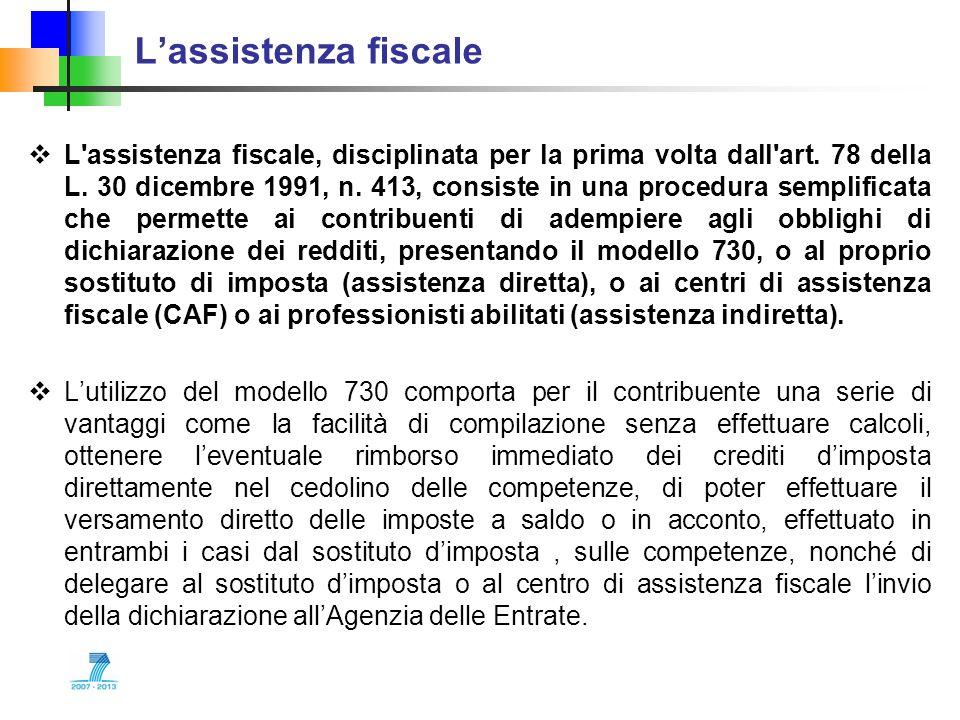Lassistenza fiscale L'assistenza fiscale, disciplinata per la prima volta dall'art. 78 della L. 30 dicembre 1991, n. 413, consiste in una procedura se