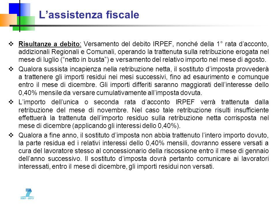 Lassistenza fiscale Risultanze a debito: Versamento del debito IRPEF, nonché della 1° rata dacconto, addizionali Regionali e Comunali, operando la tra