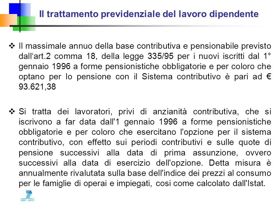 Il trattamento previdenziale del lavoro dipendente Il massimale annuo della base contributiva e pensionabile previsto dallart.2 comma 18, della legge
