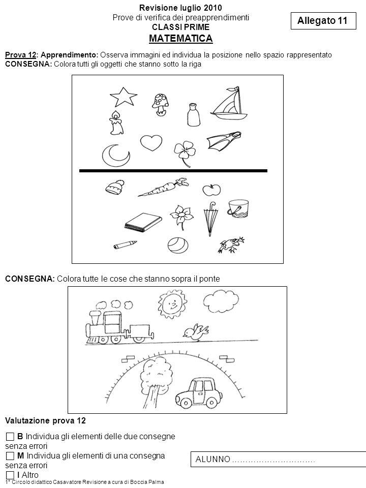 Prova 12: Apprendimento: Osserva immagini ed individua la posizione nello spazio rappresentato CONSEGNA: Colora tutti gli oggetti che stanno sotto la
