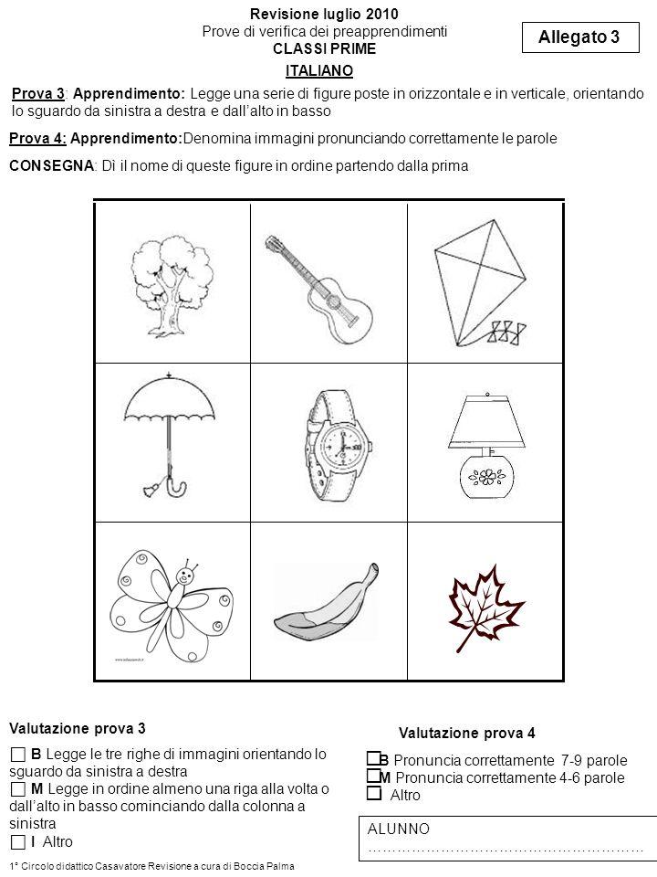 Prova 3: Apprendimento: Legge una serie di figure poste in orizzontale e in verticale, orientando lo sguardo da sinistra a destra e dallalto in basso