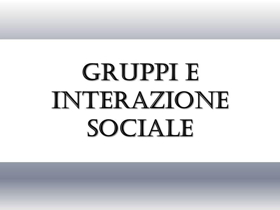 Gruppi e interazione sociale