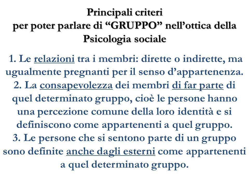 Principali criteri per poter parlare di GRUPPO nellottica della Psicologia sociale 1. Le relazioni tra i membri: dirette o indirette, ma ugualmente pr