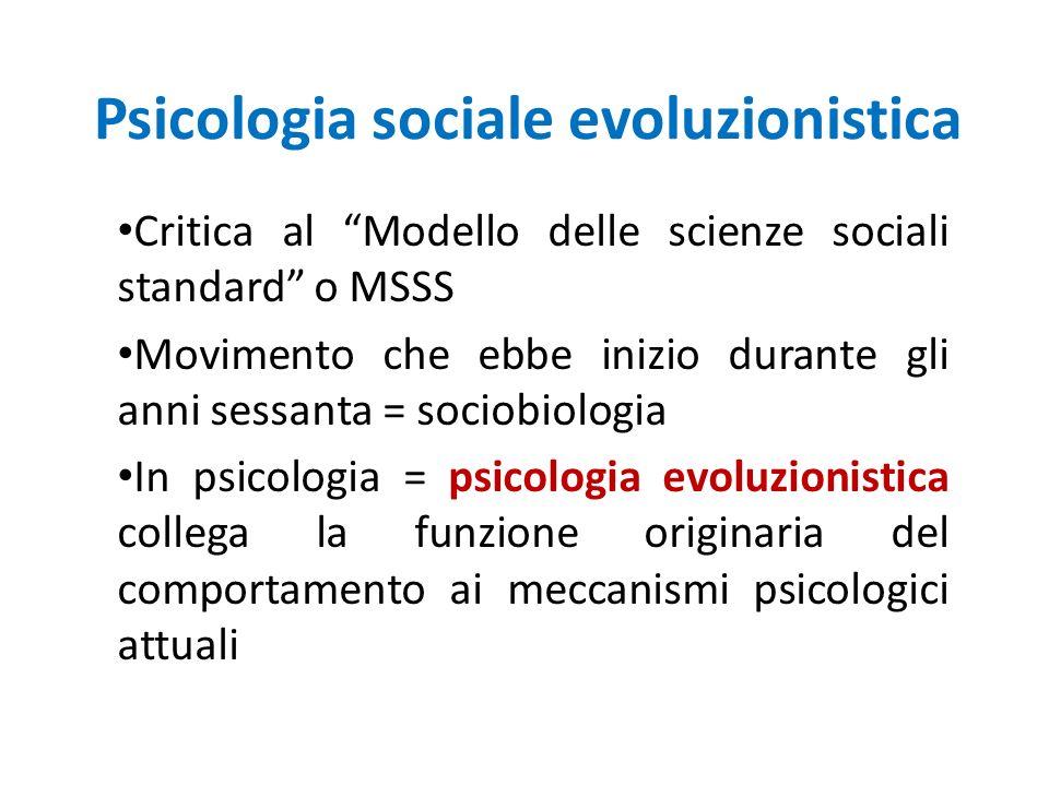 Psicologia sociale evoluzionistica Critica al Modello delle scienze sociali standard o MSSS Movimento che ebbe inizio durante gli anni sessanta = soci