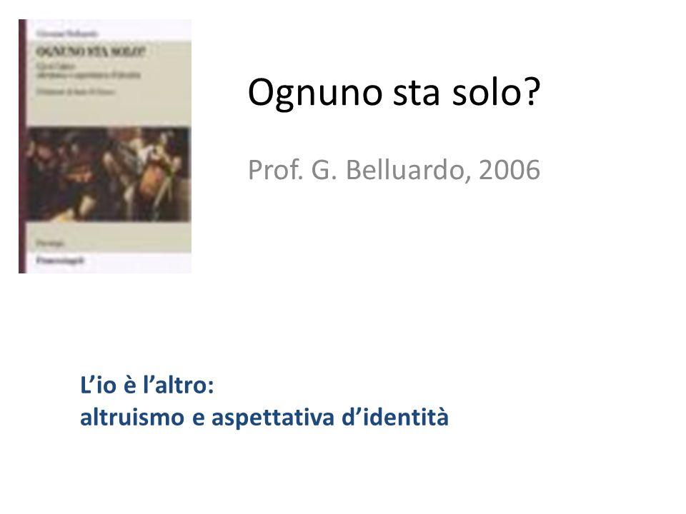 Ognuno sta solo? Prof. G. Belluardo, 2006 Lio è laltro: altruismo e aspettativa didentità