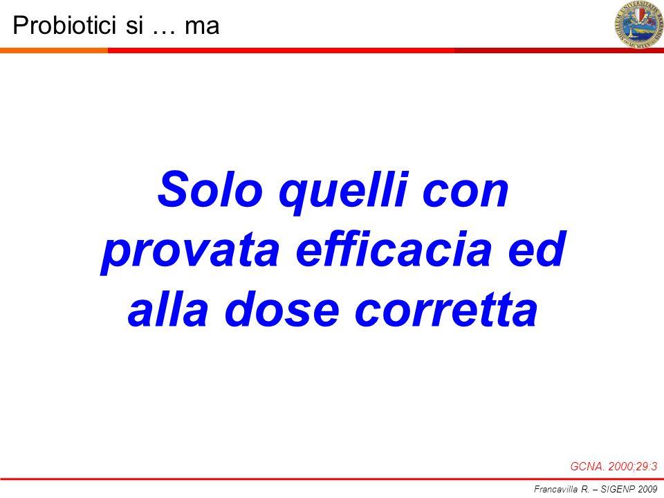 Probiotici si … ma Francavilla R. – SIGENP 2009 GCNA. 2000;29:3 Solo quelli con provata efficacia ed alla dose corretta