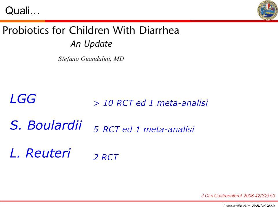 Quali… Francavilla R. – SIGENP 2009 J Clin Gastroenterol 2008;42(S2):53 LGG > 10 RCT ed 1 meta-analisi S. Boulardii 5 RCT ed 1 meta-analisi L. Reuteri