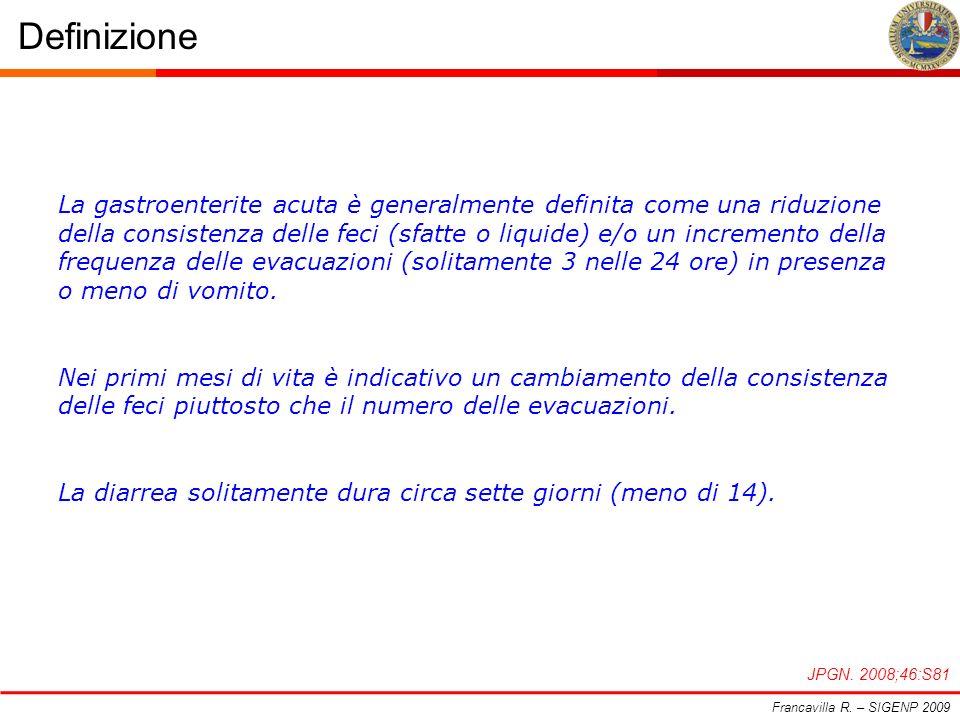 Definizione Francavilla R. – SIGENP 2009 La gastroenterite acuta è generalmente definita come una riduzione della consistenza delle feci (sfatte o liq