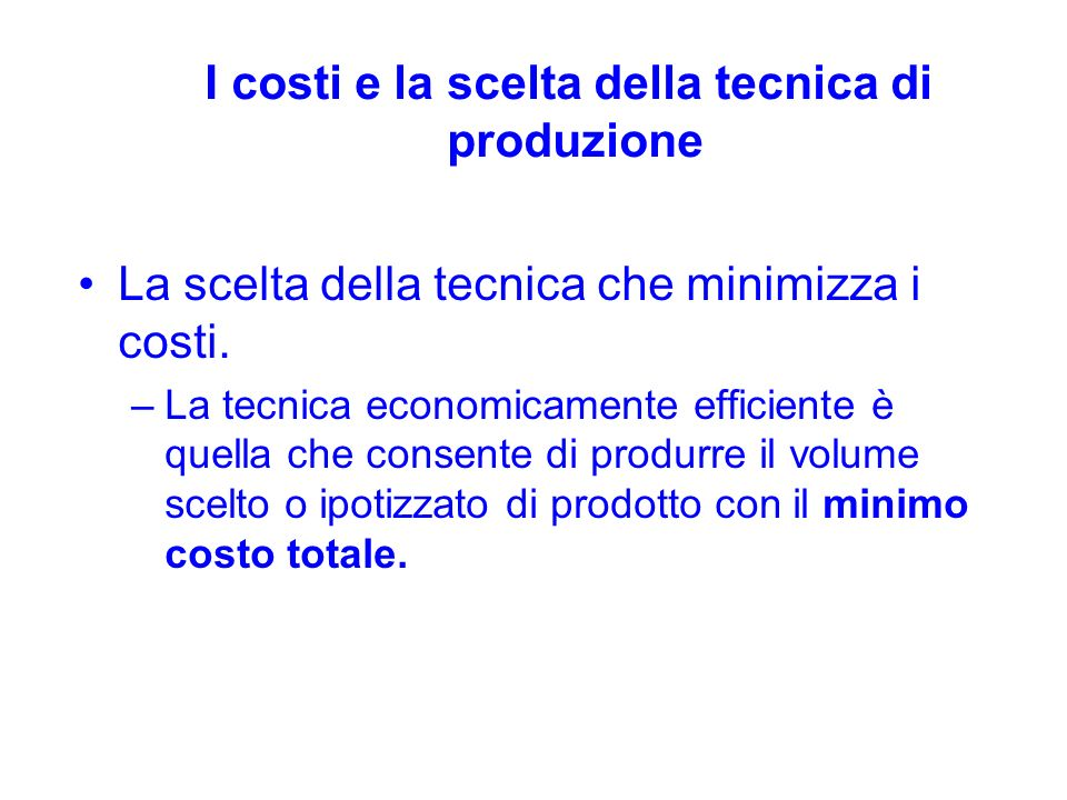 I costi e la scelta della tecnica di produzione La scelta della tecnica che minimizza i costi.