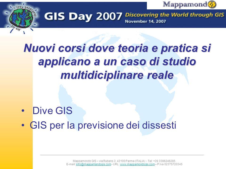 Mappamondo GIS – via Rubens 3, 43100 Parma (ITALIA) - Tel: +39 3386246285 E-mail: info@mappamondogis.com - URL: www.mappamondogis.com – P.Iva 02375720345info@mappamondogis.comwww.mappamondogis.com Teoria e pratica: non solo mappe Strumenti di base + applicazioni a problemi reali Il mondo del lavoro richiede professionalità già operative e formate