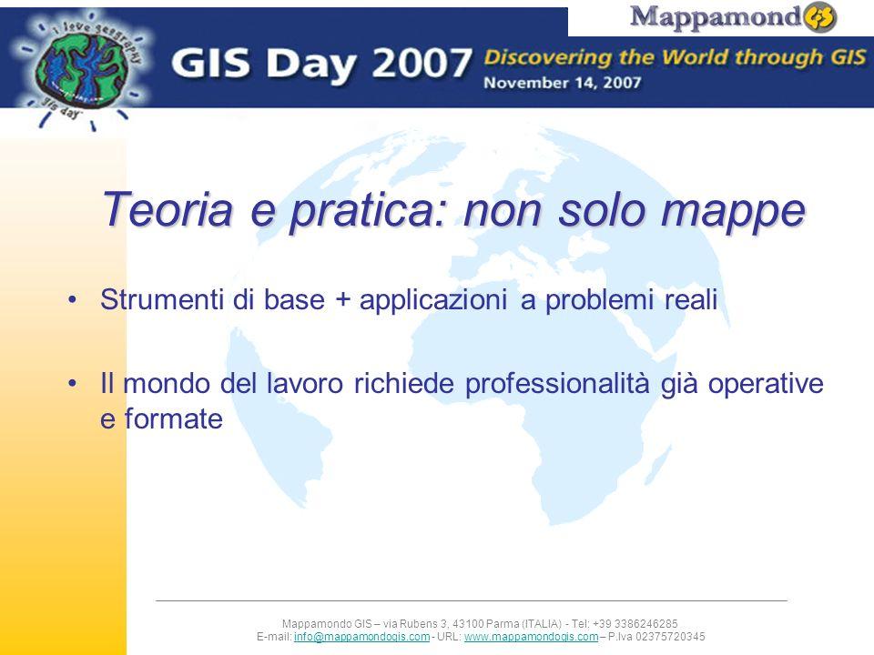 Mappamondo GIS – via Rubens 3, 43100 Parma (ITALIA) - Tel: +39 3386246285 E-mail: info@mappamondogis.com - URL: www.mappamondogis.com – P.Iva 02375720345info@mappamondogis.comwww.mappamondogis.com Corso innovativo e unico nel suo genere Fornisce le basi per intraprendere una carriera professionale multidisciplinare Combina luso delle tecnologie informatiche più avanzate con la passione per lattività sportiva e il lavoro sul campo nel contesto dellambiente marino e sottomarino costiero