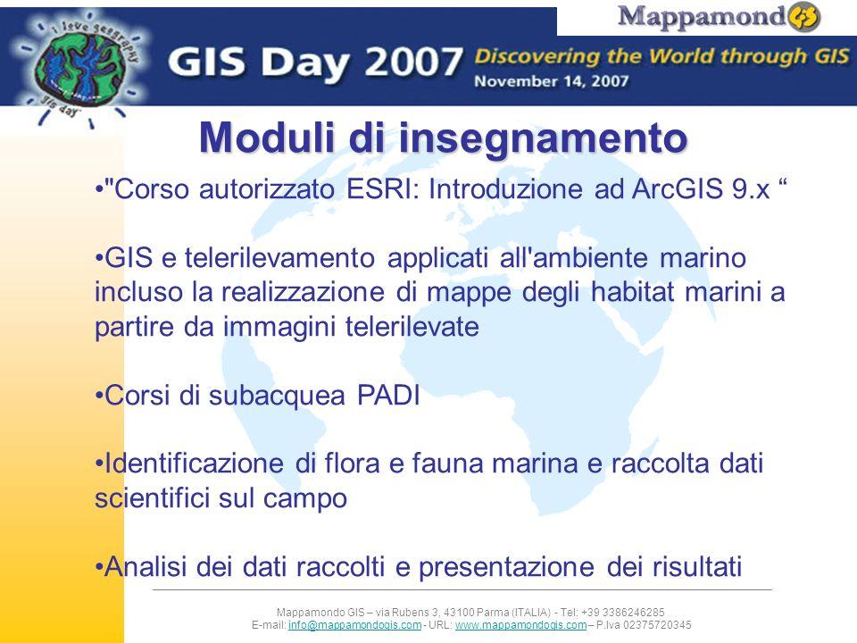 Mappamondo GIS – via Rubens 3, 43100 Parma (ITALIA) - Tel: +39 3386246285 E-mail: info@mappamondogis.com - URL: www.mappamondogis.com – P.Iva 02375720345info@mappamondogis.comwww.mappamondogis.com Tipologia dei partecipanti Professionisti, studenti universitari e ricercatori di diverse età e formazione provenienti da tutto il mondo che vogliono diventare esperti di sistemi informativi geografici in ambito marino o comunque imparare a utilizzare gli strumenti GIS e del telerilevamento a supporto delle loro attività correnti.