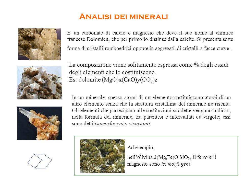 Analisi dei minerali E' un carbonato di calcio e magnesio che deve il suo nome al chimico francese Dolomieu, che per primo lo distinse dalla calcite.