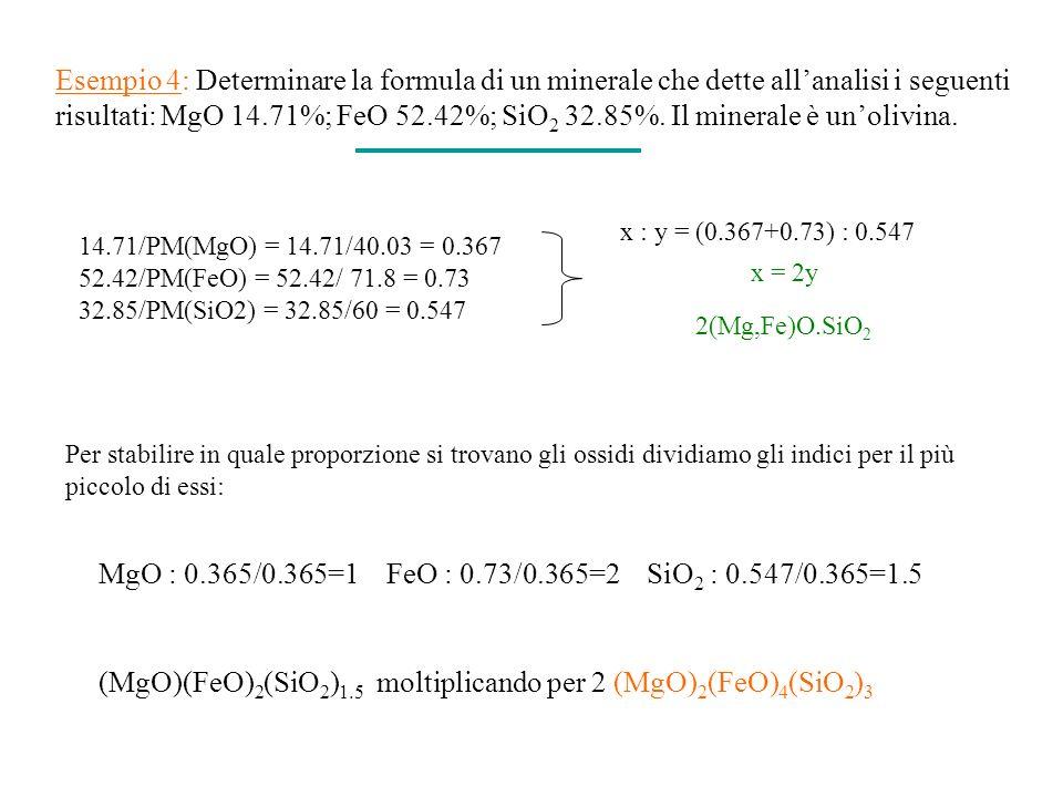 Esempio 4: Determinare la formula di un minerale che dette allanalisi i seguenti risultati: MgO 14.71%; FeO 52.42%; SiO 2 32.85%. Il minerale è unoliv