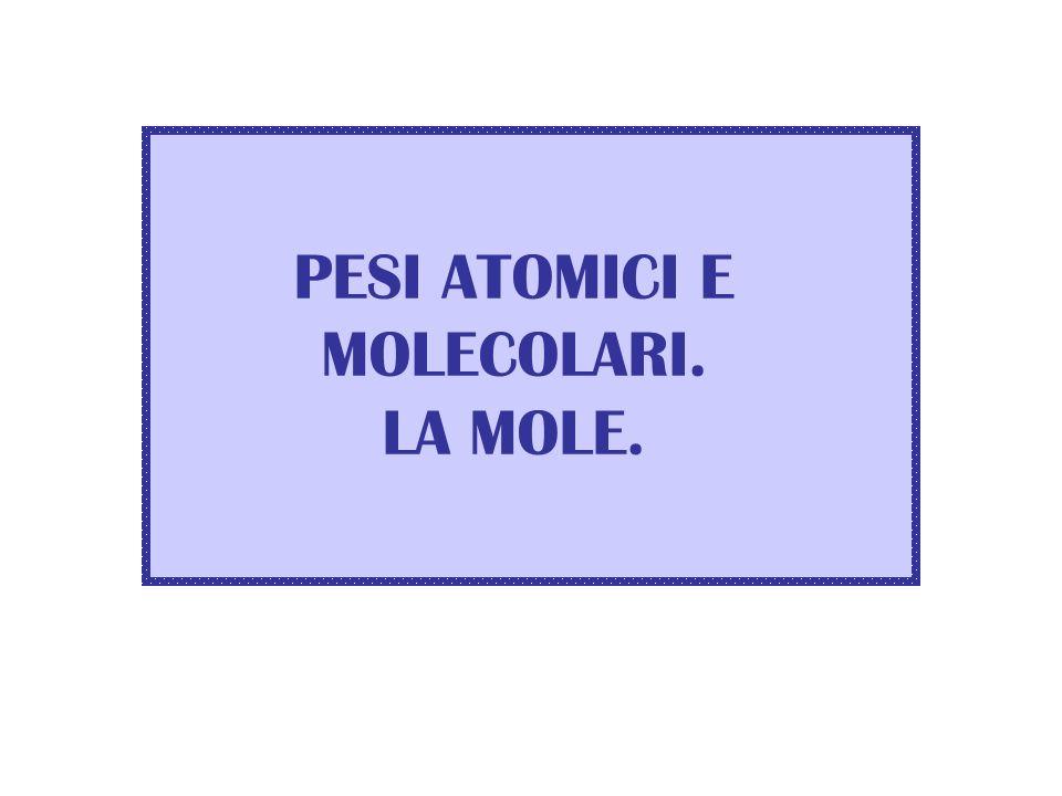 PESI ATOMICI E MOLECOLARI. LA MOLE.