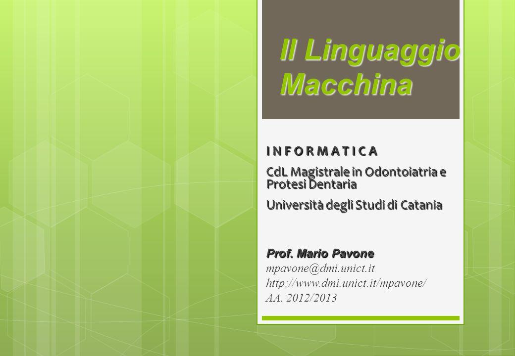 Il Linguaggio Macchina I N F O R M A T I C A CdL Magistrale in Odontoiatria e Protesi Dentaria Università degli Studi di Catania Prof. Mario Pavone mp
