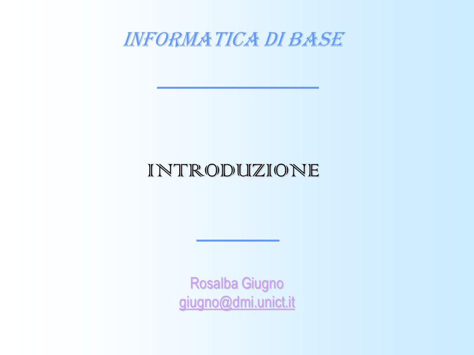 Informatica di Base Rosalba Giugno giugno@dmi.unict.it INTRODUZIONE