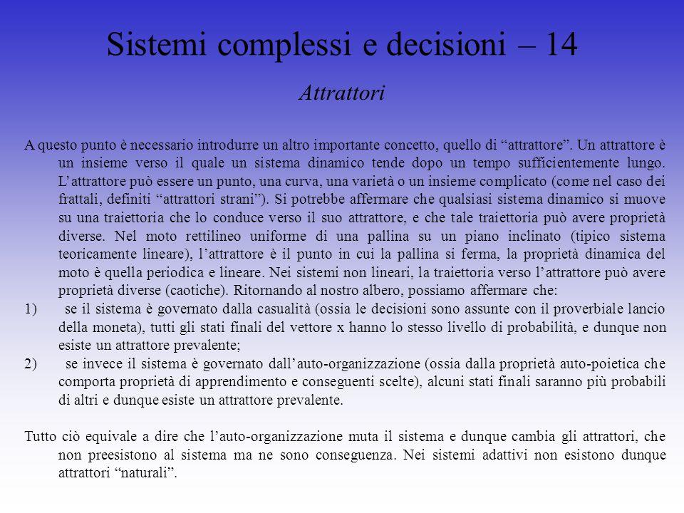 Sistemi complessi e decisioni – 14 Attrattori A questo punto è necessario introdurre un altro importante concetto, quello di attrattore.