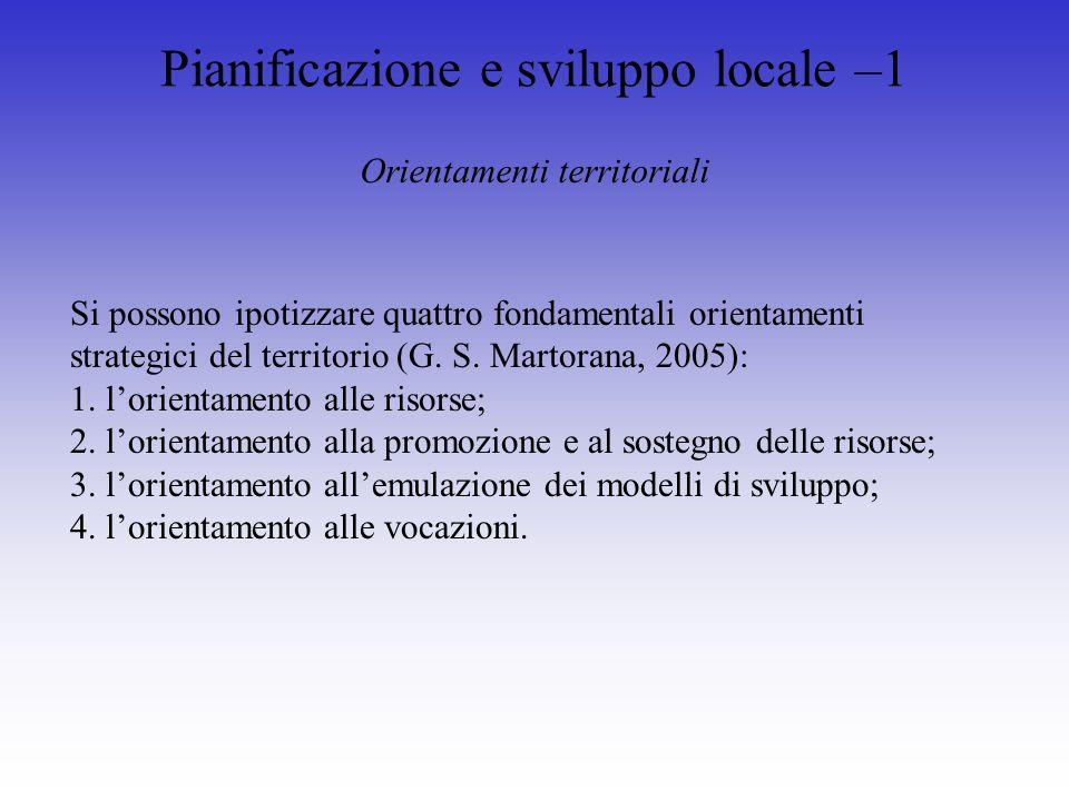 Pianificazione e sviluppo locale –1 Orientamenti territoriali Si possono ipotizzare quattro fondamentali orientamenti strategici del territorio (G.
