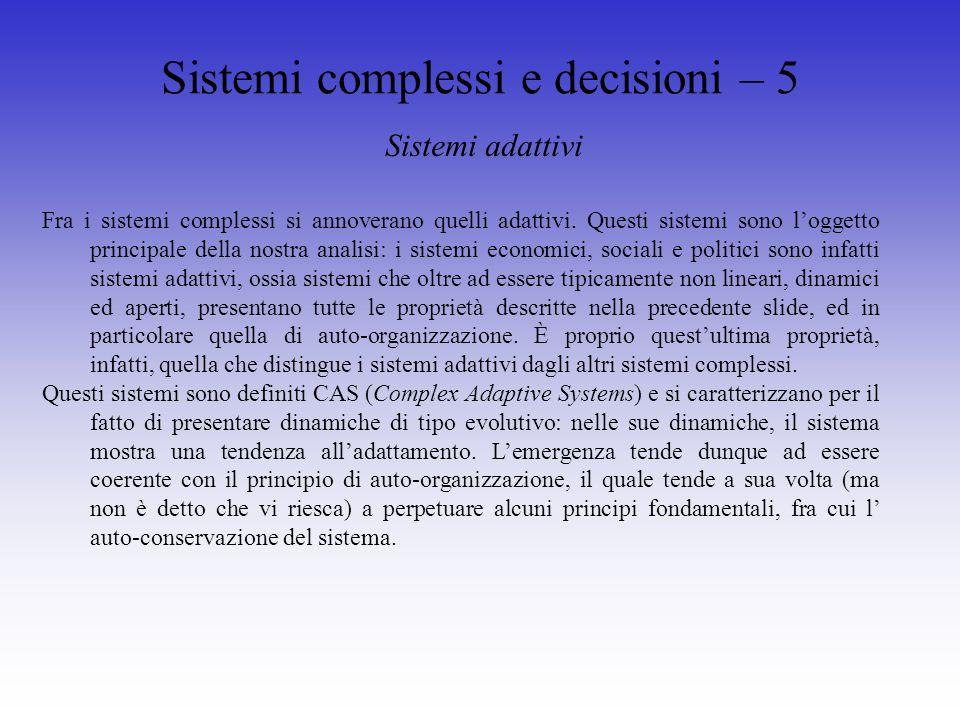 Sistemi complessi e decisioni – 5 Fra i sistemi complessi si annoverano quelli adattivi.