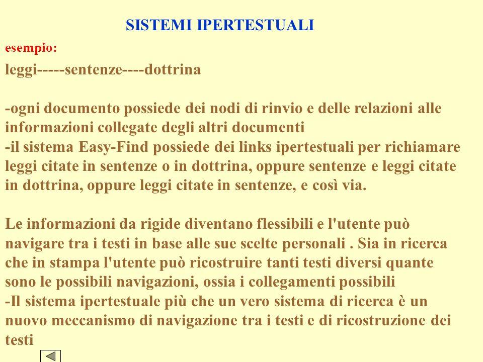 SISTEMI DIALOGICI GUIDATI O AMICHEVOLI caratteristiche: -documento strutturato -ricerca logica (and, or, not) -ricerca concettuale morfologica e seman
