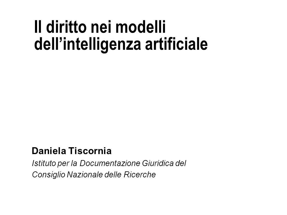 Il diritto nei modelli dellintelligenza artificiale Daniela Tiscornia Istituto per la Documentazione Giuridica del Consiglio Nazionale delle Ricerche