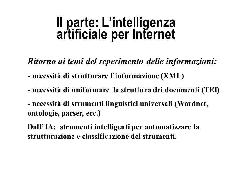 II parte: Lintelligenza artificiale per Internet Ritorno ai temi del reperimento delle informazioni: - necessità di strutturare linformazione (XML) -