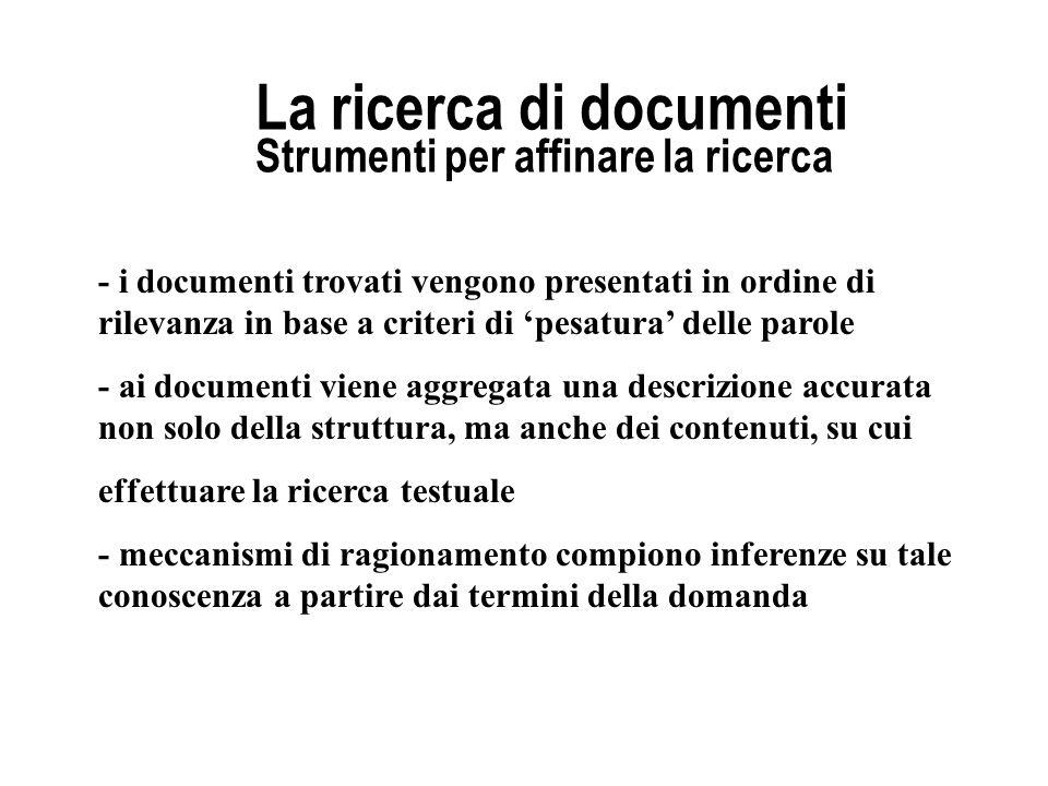 La ricerca di documenti Strumenti per affinare la ricerca - i documenti trovati vengono presentati in ordine di rilevanza in base a criteri di pesatur
