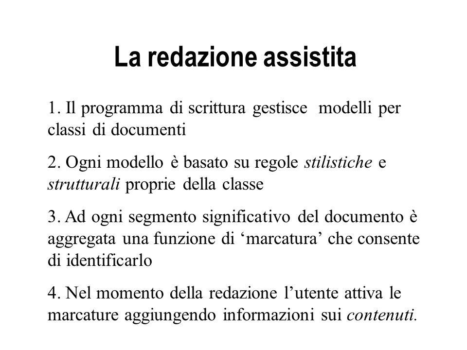 La redazione assistita 1. Il programma di scrittura gestisce modelli per classi di documenti 2. Ogni modello è basato su regole stilistiche e struttur