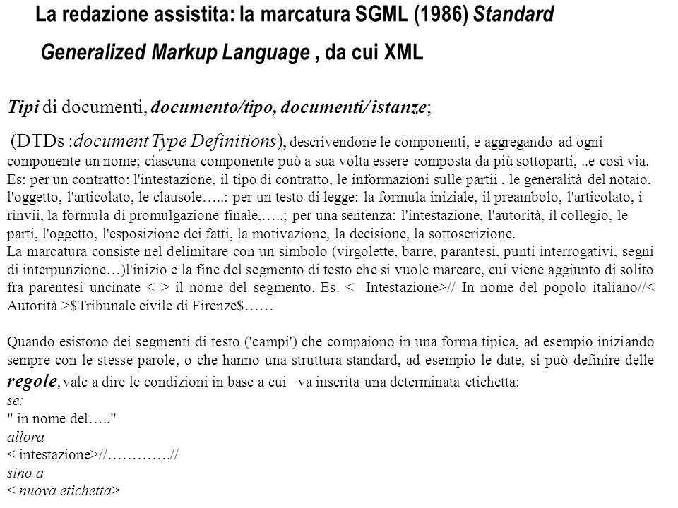 La redazione assistita: la marcatura SGML (1986) Standard Generalized Markup Language, da cui XML Tipi di documenti, documento/tipo, documenti/ istanz