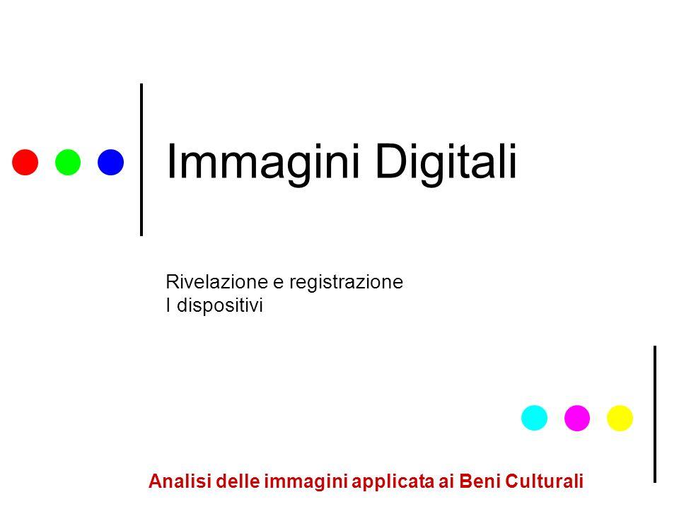 Analisi delle immagini applicata ai Beni Culturali Immagini Digitali Rivelazione e registrazione I dispositivi