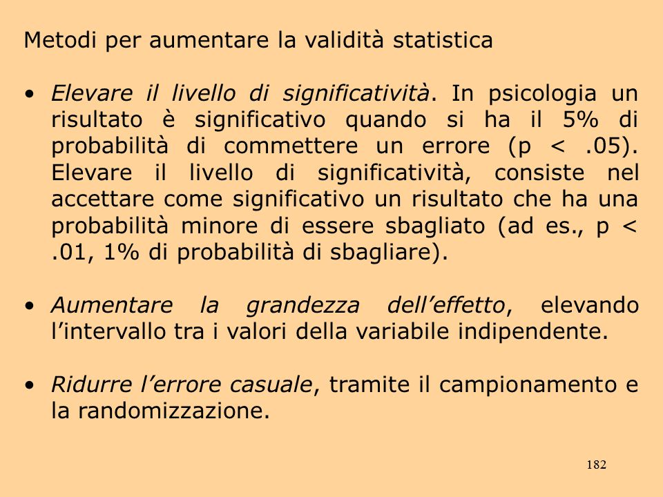 182 Metodi per aumentare la validità statistica Elevare il livello di significatività.
