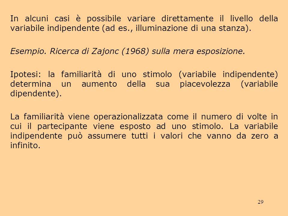 29 In alcuni casi è possibile variare direttamente il livello della variabile indipendente (ad es., illuminazione di una stanza).