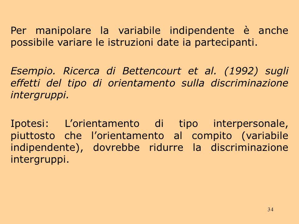 34 Per manipolare la variabile indipendente è anche possibile variare le istruzioni date ia partecipanti.