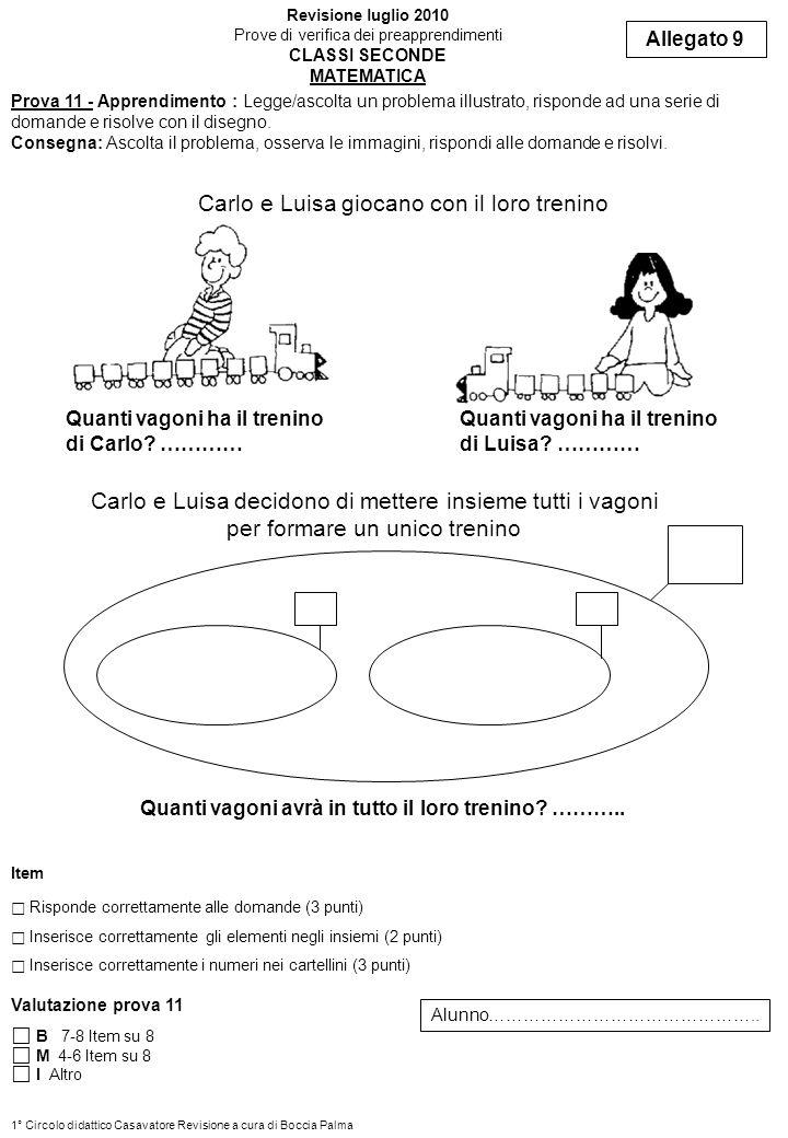 Prova 11 - Apprendimento : Legge/ascolta un problema illustrato, risponde ad una serie di domande e risolve con il disegno. Consegna: Ascolta il probl