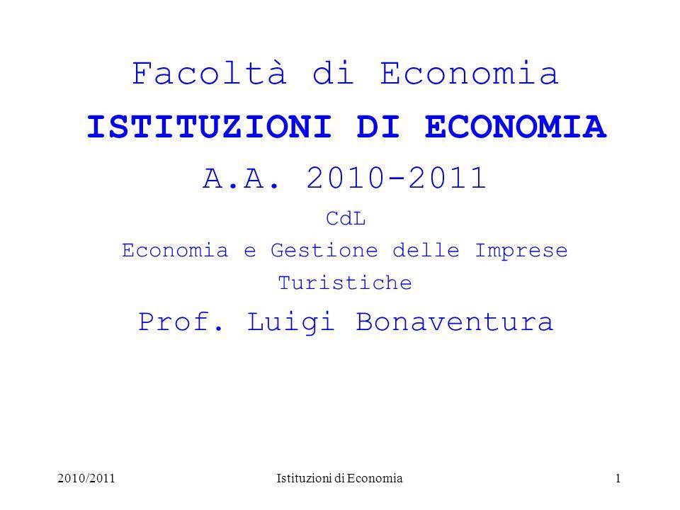 2010/2011Istituzioni di Economia1 Facoltà di Economia ISTITUZIONI DI ECONOMIA A.A. 2010-2011 CdL Economia e Gestione delle Imprese Turistiche Prof. Lu