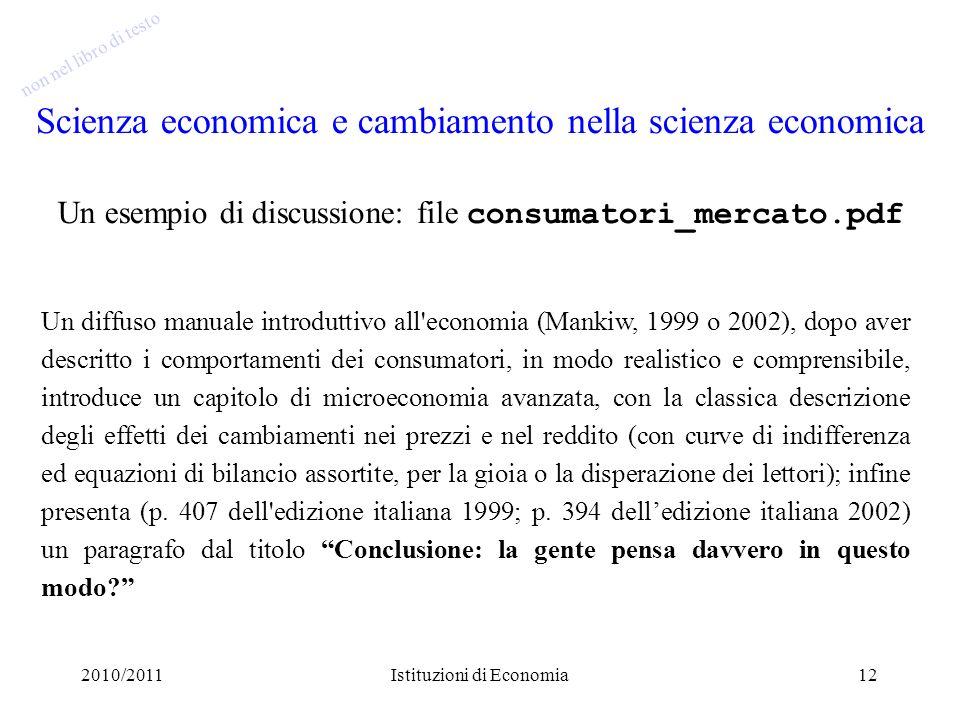 2010/2011Istituzioni di Economia12 Scienza economica e cambiamento nella scienza economica Un esempio di discussione: file consumatori_mercato.pdf Un