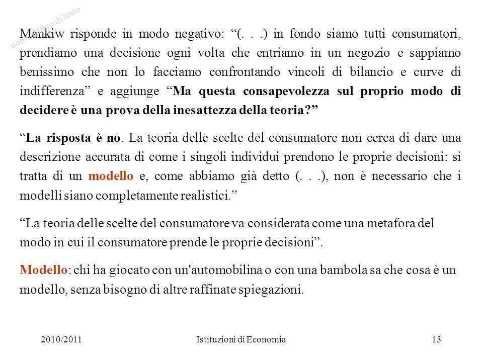 2010/2011Istituzioni di Economia13 Mankiw risponde in modo negativo: (...) in fondo siamo tutti consumatori, prendiamo una decisione ogni volta che en