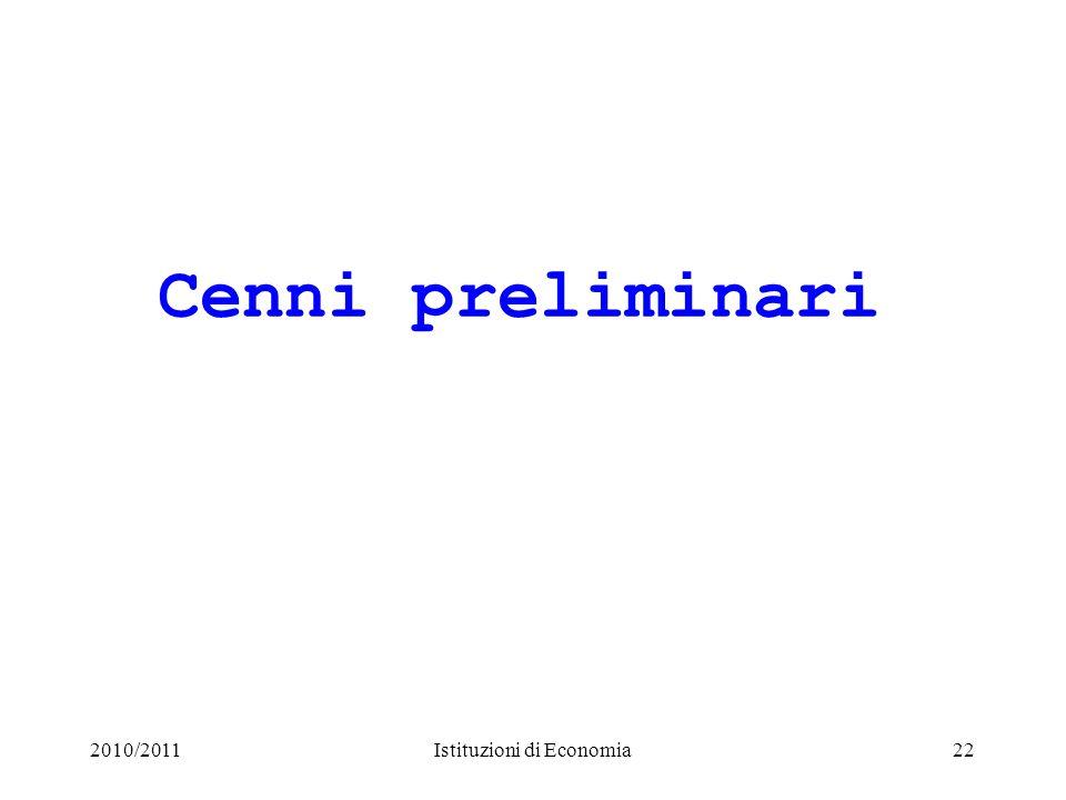 2010/2011Istituzioni di Economia22 Cenni preliminari