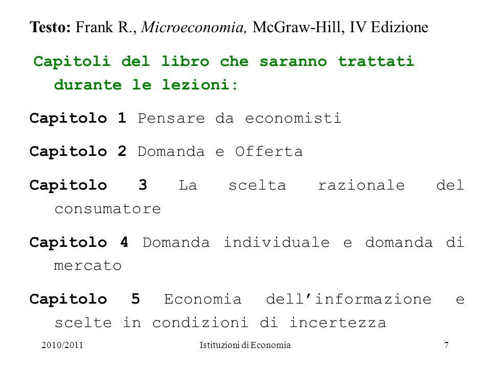 2010/2011Istituzioni di Economia7 Testo: Frank R., Microeconomia, McGraw-Hill, IV Edizione Capitoli del libro che saranno trattati durante le lezioni: