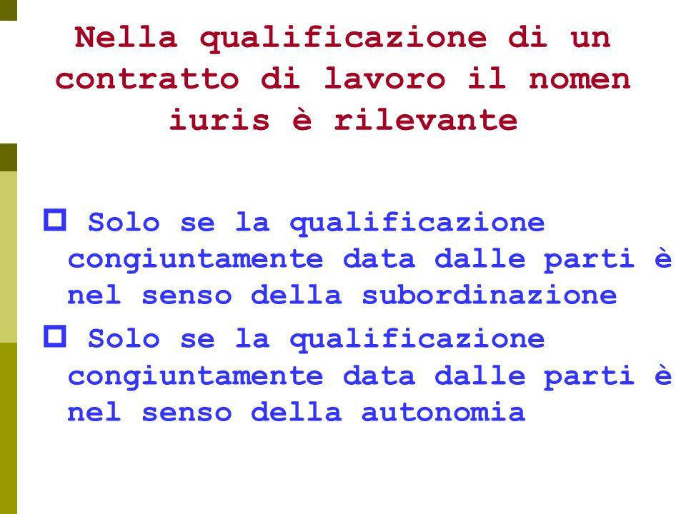 Nella qualificazione di un contratto di lavoro il nomen iuris è rilevante Solo se la qualificazione congiuntamente data dalle parti è nel senso della