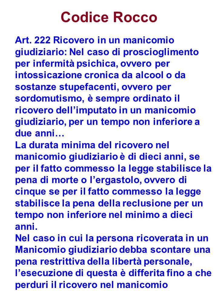Codice Rocco Art. 222 Ricovero in un manicomio giudiziario: Nel caso di proscioglimento per infermità psichica, ovvero per intossicazione cronica da a
