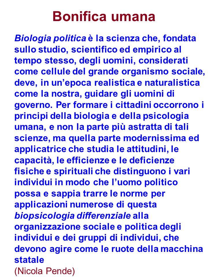 Bonifica umana Biologia politica è la scienza che, fondata sullo studio, scientifico ed empirico al tempo stesso, degli uomini, considerati come cellu